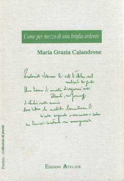 Maria Grazia Calandrone Come per mezzo di una briglia ardente (Atelier, 2005)