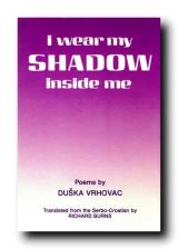Duska Vrhovac I Wear My Shadow Inside Me, Forest Books, Londra, 1991.