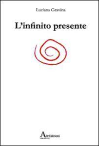 Luciana Gravina L'infinito presente