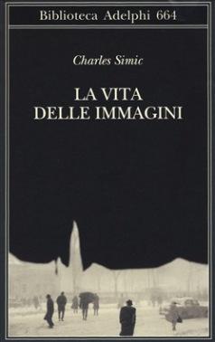Charles Simic (1938) Poesie scelte, Traduzioni di Andrea Molesini, Damiano Abeni con uno stralcio di intervista.La vita delle immagini